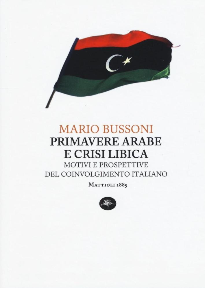 Primavere Arabe e Crisi Libica. Motivi e Prospettive del Coinvolgimento Italiano.