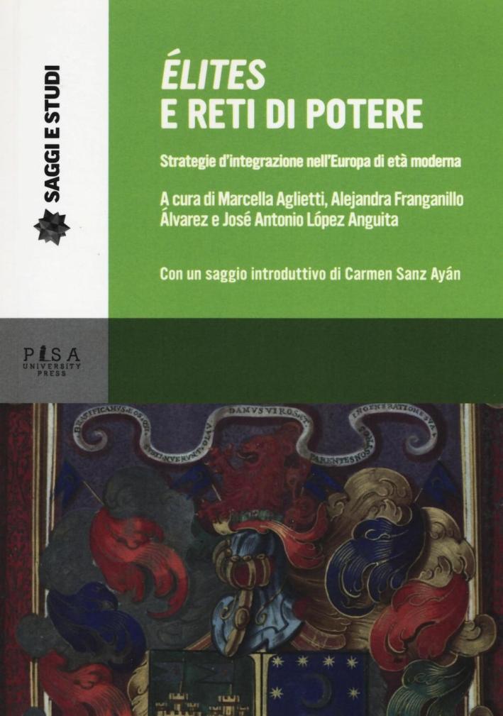 Élites e reti di potere. Strategie d'integrazione nell'Europa di età moderna.