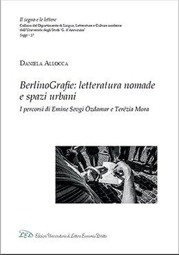 BerlinoGrafie. Letteratura nomade e spazi urbani. I percorsi di Emine Sevgi Özdamar e Terézia Mora.