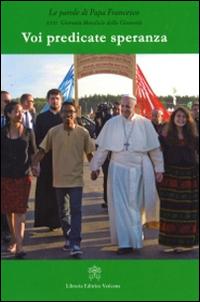 Voi predicate speranza. Le parole di papa Francesco. 31° Giornata mondiale della gioventù.