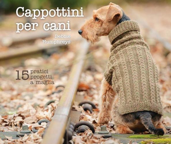 Cappottini per cani. 15 pratici progetti a maglia.