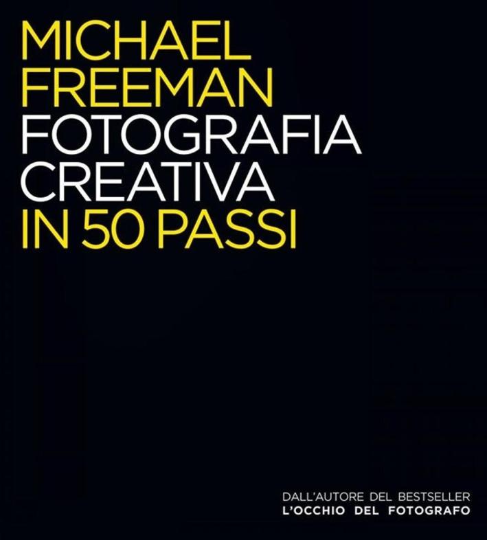 Fotografia creativa in 50 passi.