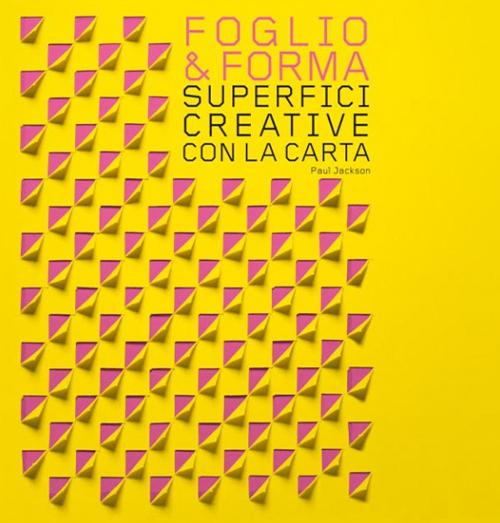Foglio & forma. Superfici creative con la carta.