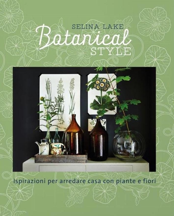 Botanical style. Ispirazioni per arredare casa con piante e fiori.
