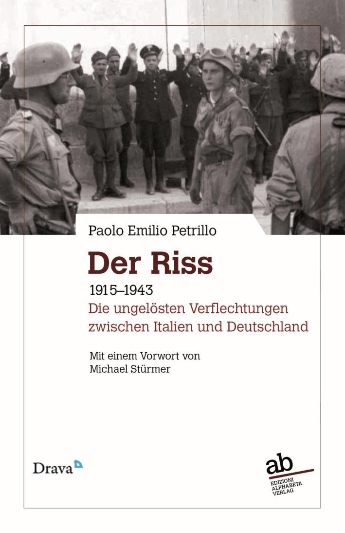 Der Riss. 1915-1943. Die ungelösten Verflechtungen zwischen Italien und Deutschland.