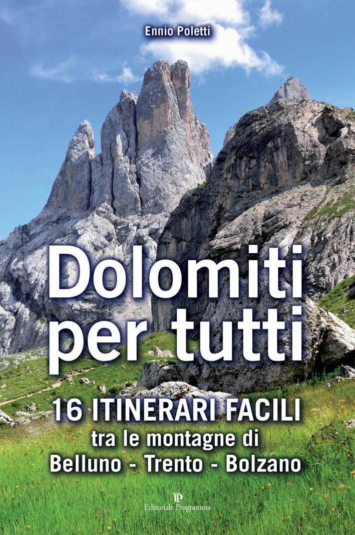 Dolomiti per tutti. 16 itinerari facili tra le montagne di Belluno, Trento, Bolzano.