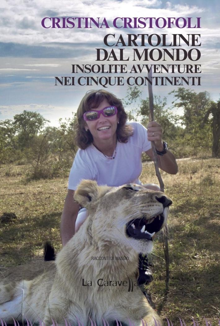 Cartoline dal Mondo. Insolite Avventure nei Cinque Continenti.