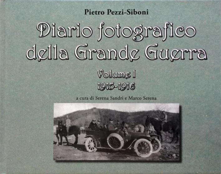 Diario Fotografico della Grande Guerra. Vol. 1: 1915-1916.