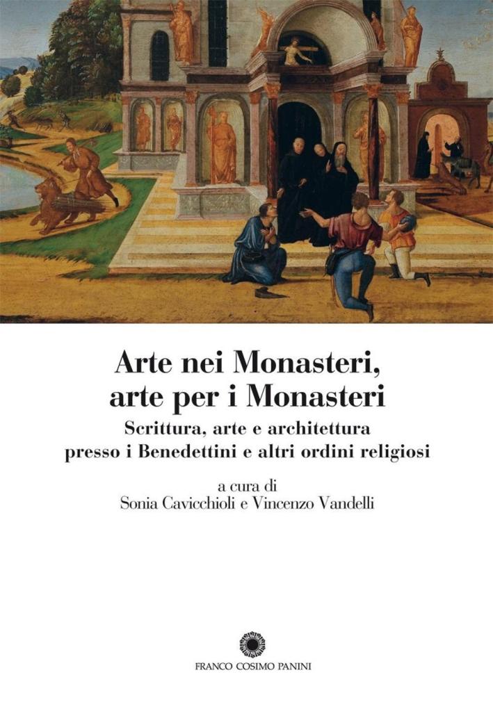Arte nei Monasteri, arte per i Monasteri. Scrittura, arte e architettura presso i Benedettini e altri ordini religiosi.