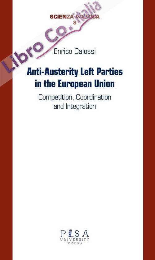 Anti-Austerity Left Parties in the European Union. Competition, coordination and Integration.