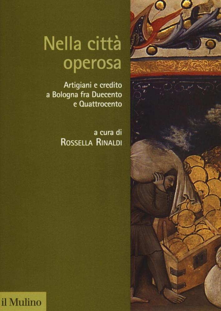 Nella città operosa. Artigiani e credito a Bologna fra Duecento e Quattrocento.