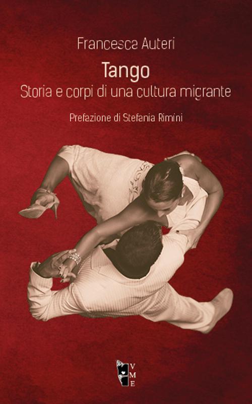 Tango. Storia e corpi di una cultura migrante.