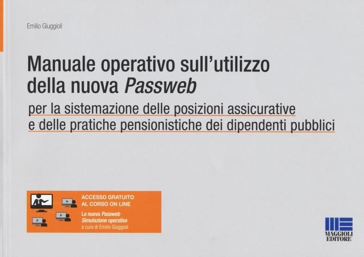 Manuale operativo sull'utilizzo della nuova passweb. Per la sistemazione delle posizioni assicurative e pratiche dei lavoratori dipendenti pubblici. Con video-corso.