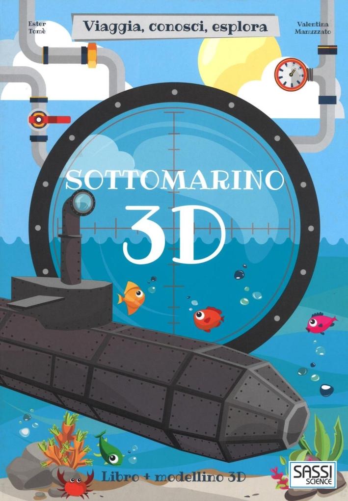 Sottomarino 3D. Viaggia, conosci, esplora. Ediz. a colori. Con Giocattolo