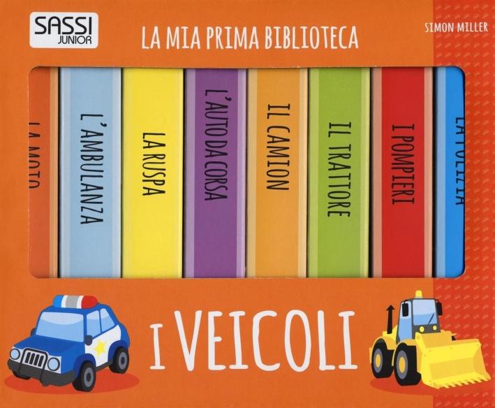 I veicoli. La mia prima biblioteca.