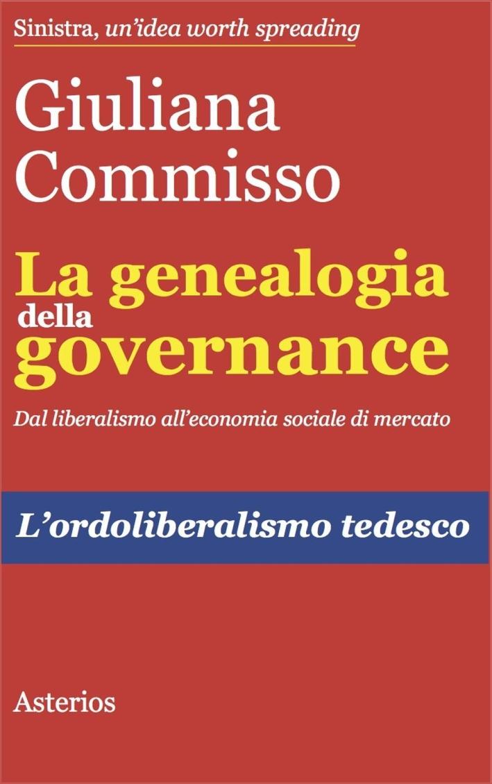 La genealogia della governance. Dal liberalismo all'economia sociale di mercato. L'ordoliberalismo tedesco.