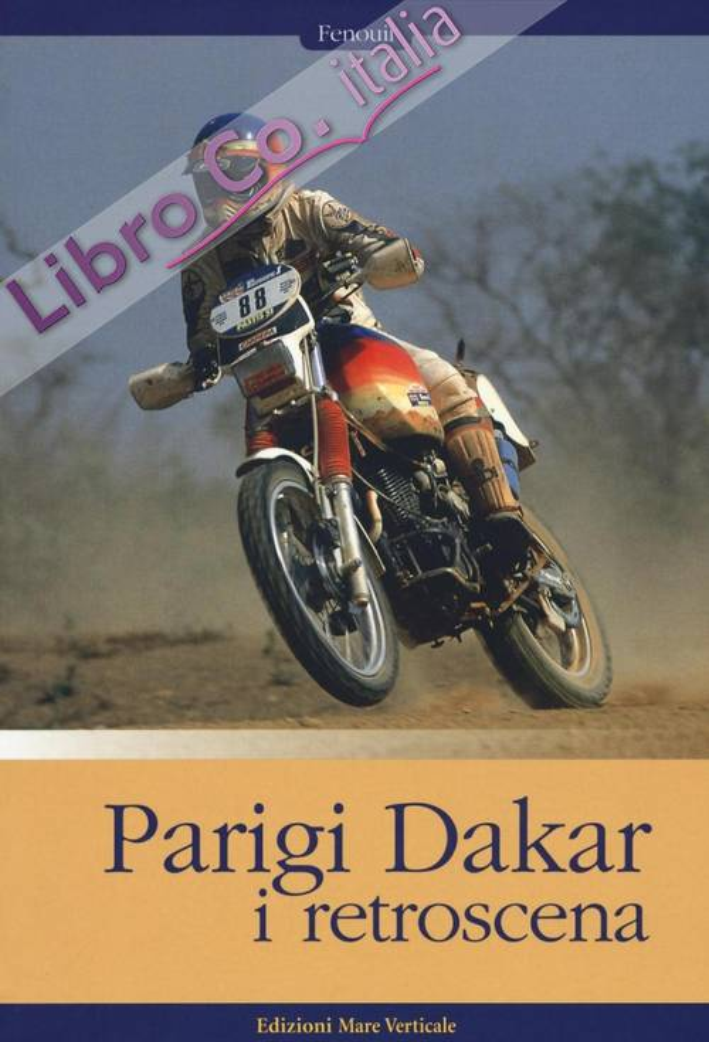 Parigi-Dakar. I retroscena. Ediz. illustrata