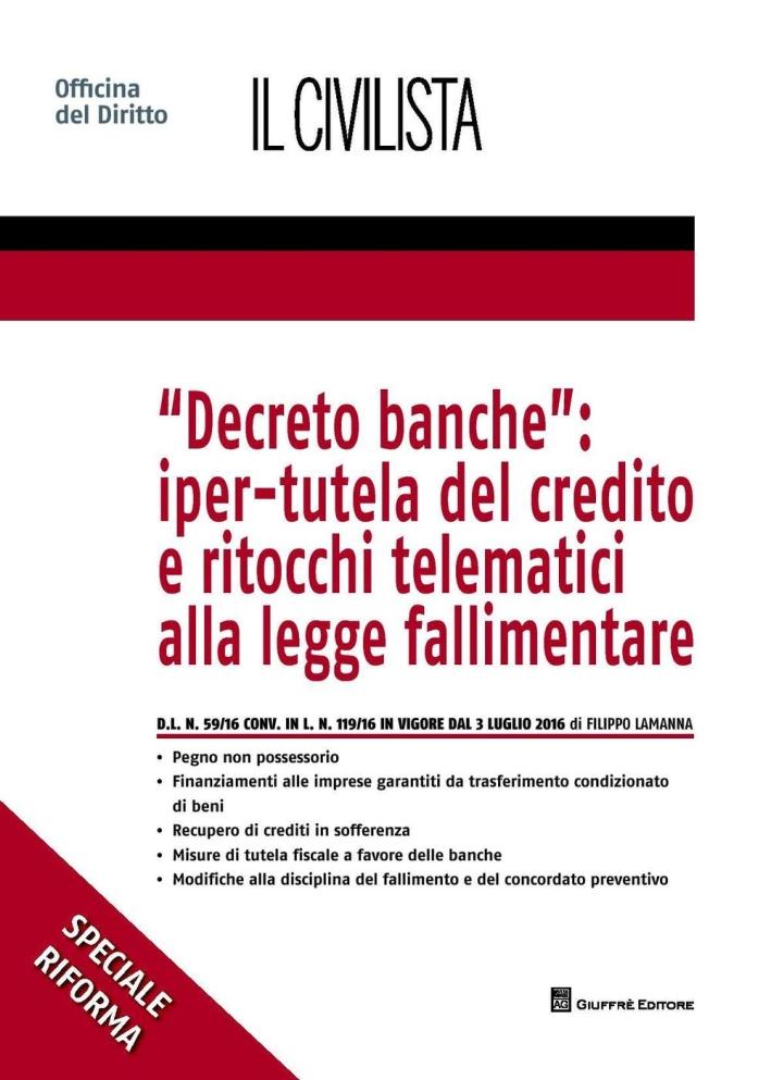 Decreto banche. Iper-tutela del credito e ritocchi telematici alla legge fallimentare.