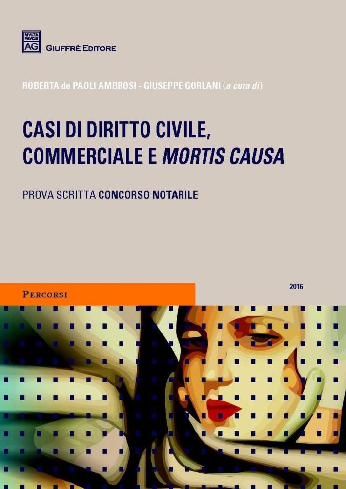 Casi di diritto civile, commerciale e mortis causa.