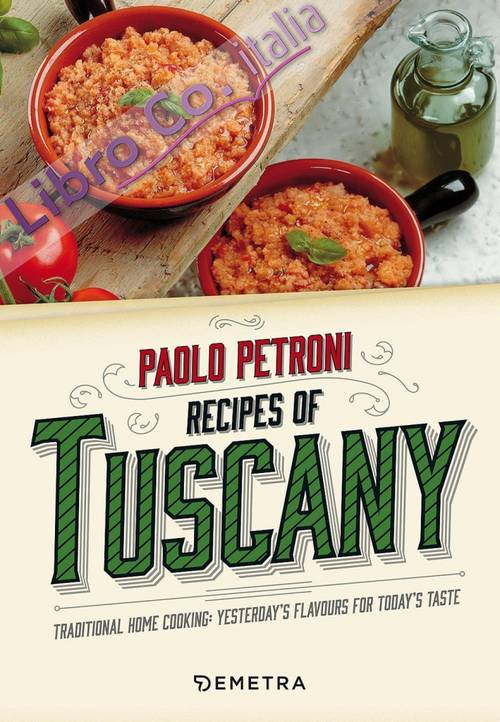 Recipes from Tuscany. Traditional Home Cooking: Yesterday's Flavours for Today's Taste.