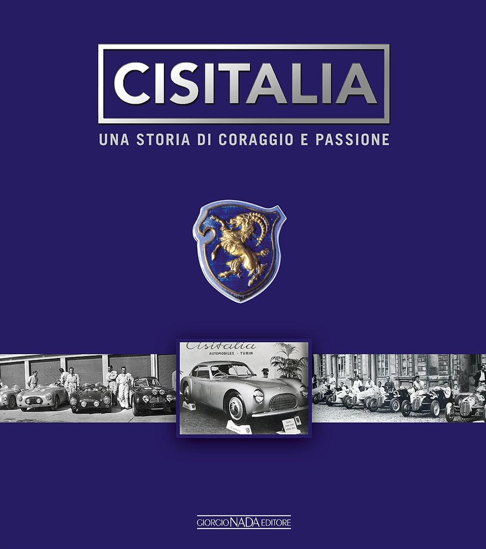 Cisitalia. Una storia di coraggio e passione. Ediz. illustrata