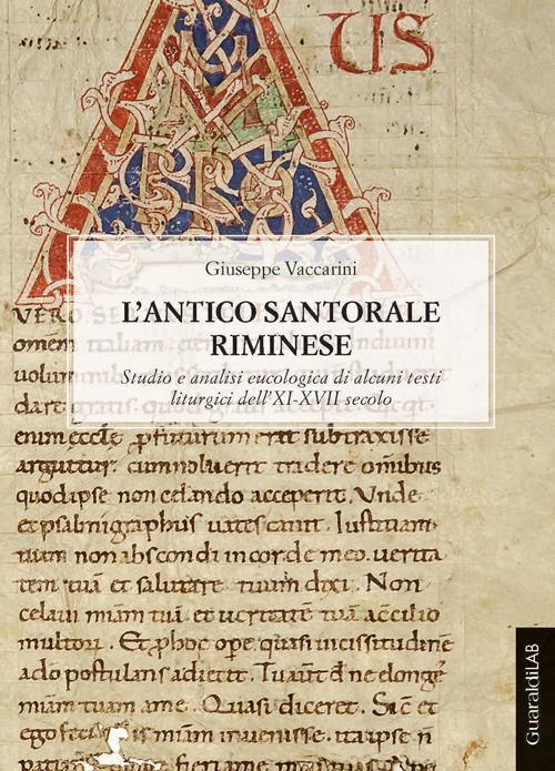L'antico santorale riminese. Studio e analisi eucologica di alcuni testi liturgici dell'XI-XVII secolo.