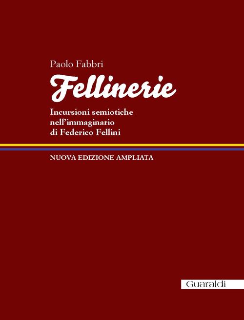 Fellinerie. Incursioni semiotiche nell'immaginario di Federico Fellini.