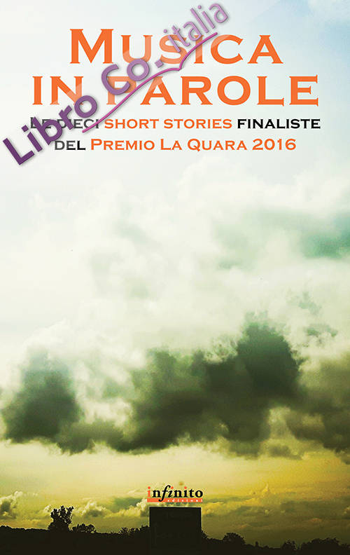 Musica in parole. Le dieci short stories finaliste del premio La Quara 2016.