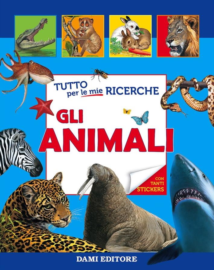 Tutto per le mie ricerche. Gli animali. Con adesivi. Ediz. illustrata