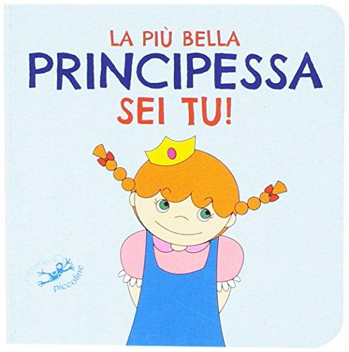La più bella principessa sei tu! Ediz. illustrata