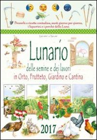 Lunario delle semine e dei lavori in orto, frutteto, giardino e cantina. Calendario 2017.