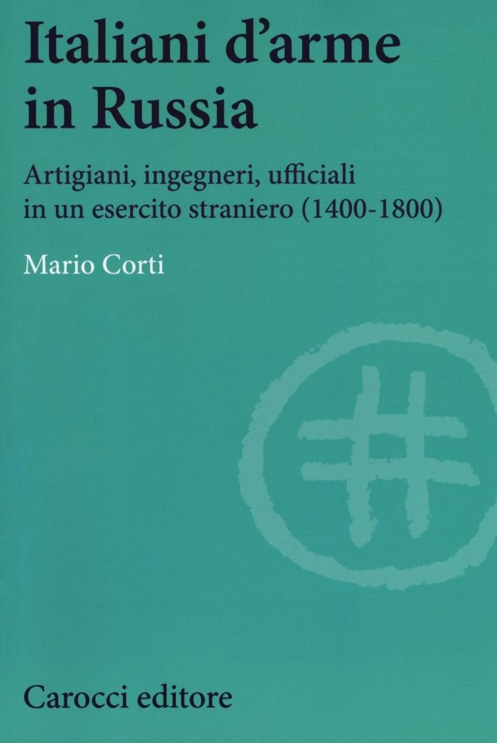Italiani d'arme in Russia. Artigiani, ingegneri, ufficiali in un esercito straniero (1400-1800).
