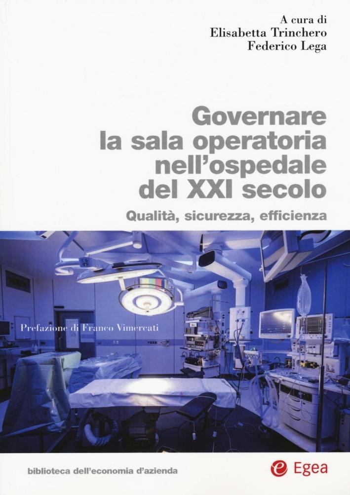 Governare la sala operatoria nell'ospedale del XXI secolo. Qualità, sicurezza, efficienza.