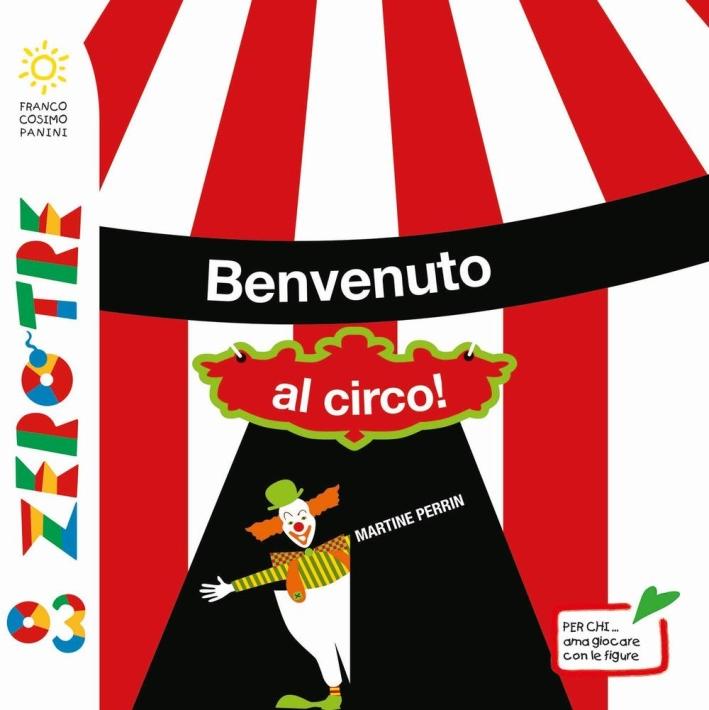 Benvenuto al circo! Ediz. illustrata