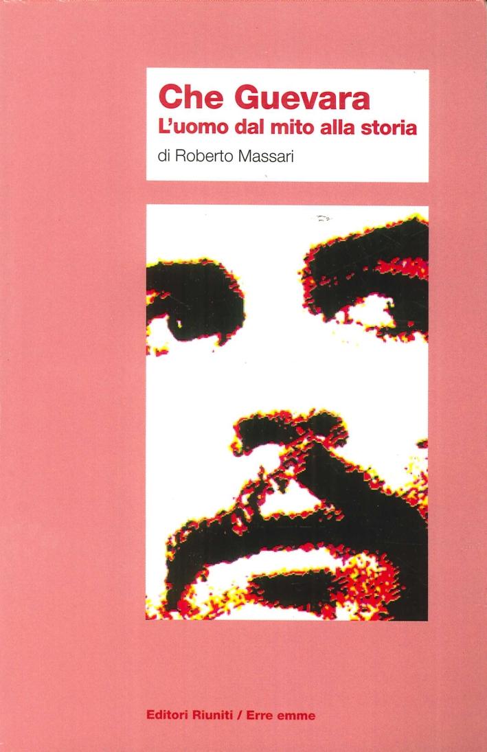 Che Guevara. L'Uomo dal Mito alla Storia.
