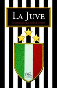 La Juve. Ediz. illustrata