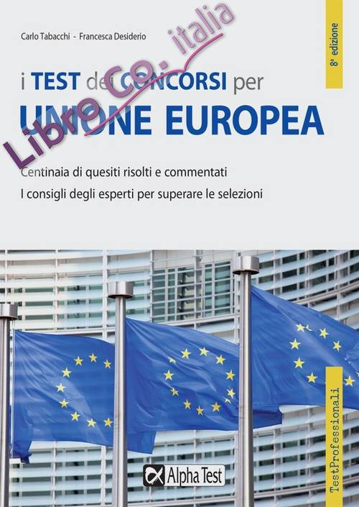 I test per i concorsi unione europea. Centinaia di quesiti risolti e commentati.