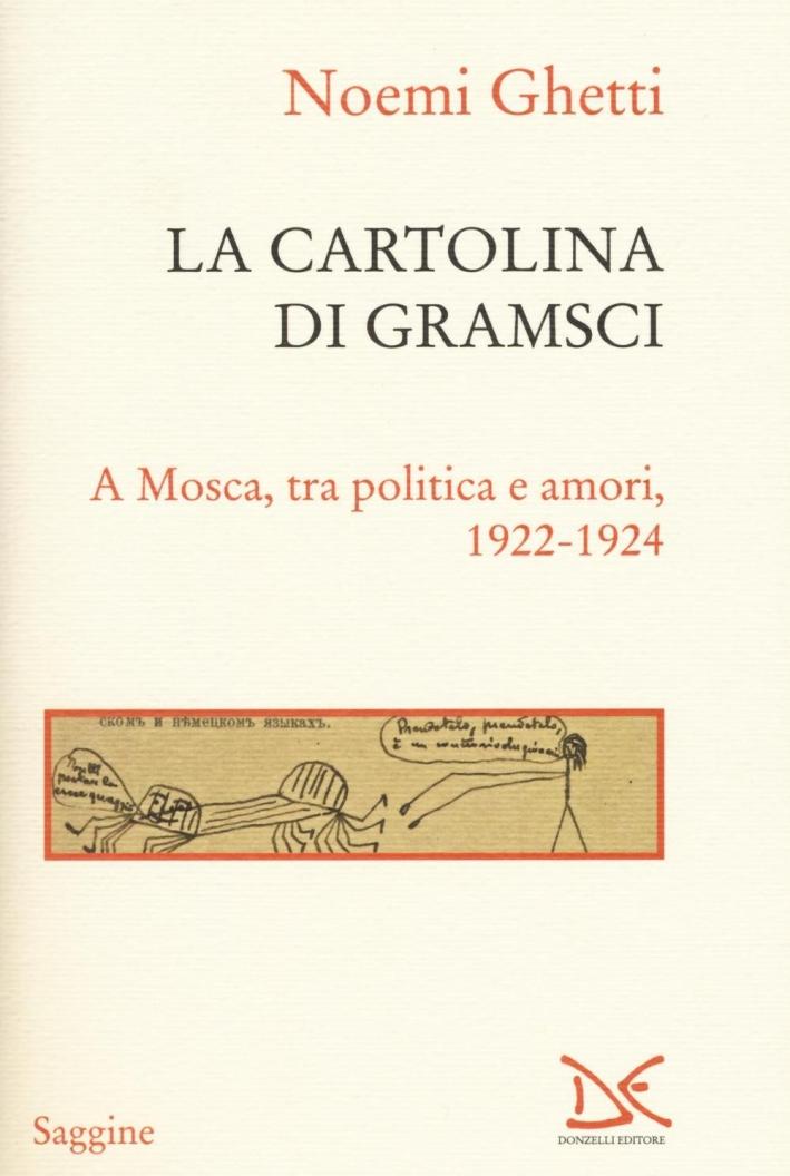 La cartolina di Gramsci. A Mosca, tra amori e politica 1922-1924.