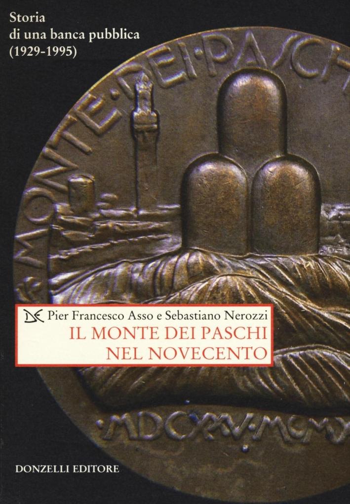 Il Monte dei Paschi nel Novecento. Storia di una banca pubblica (1929-1995).