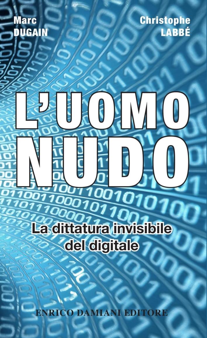 L'uomo nudo. La dittatura invisibile del digitale.