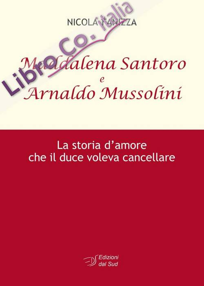 Maddalena Santoro e Arnoldo Mussolini. La storia d'amore che il duce voleva cancellare