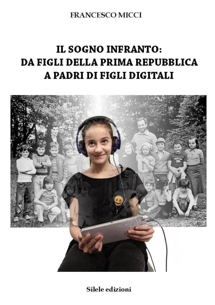 Il sogno infranto. Da figli della prima Repubblica a padri di figli digitali