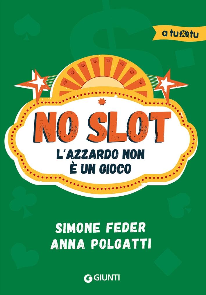 No slot. L'azzardo non è un gioco