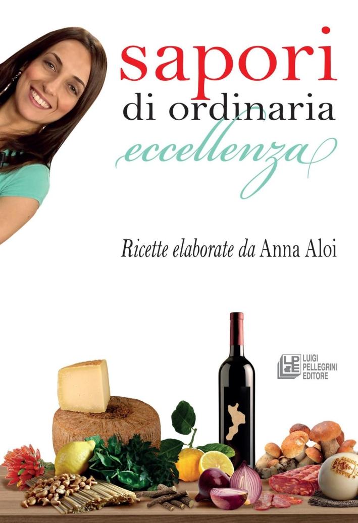 Sapori di ordinaria eccellenza. Ricette elaborate da Anna Aloi.