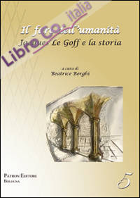 Il faro dell'umanità. Jacques Le Goff e la storia.