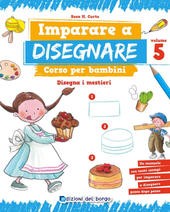 Imparare a disegnare. Corso per bambini. Vol. 5: Disegna i mestieri.