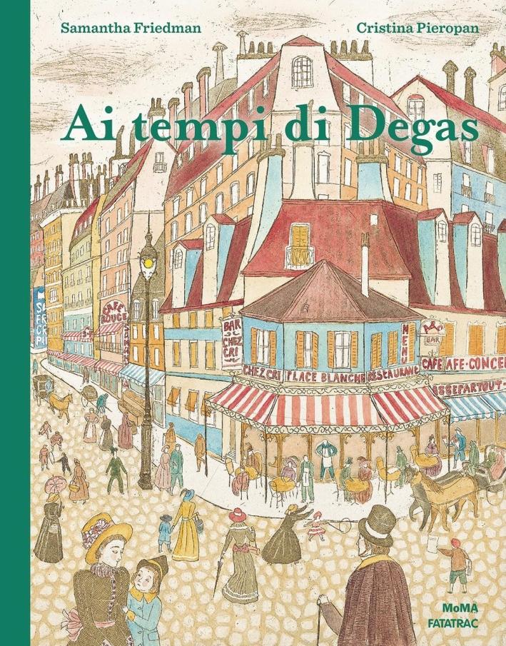 Ai tempi di Degas. Ediz. a colori