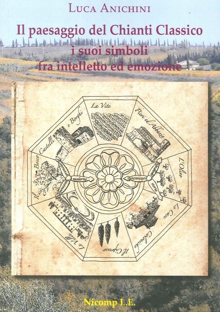 Il Paesaggio del Chianti Classico. I Suoi Simboli fra Intelletto ed Emozione.