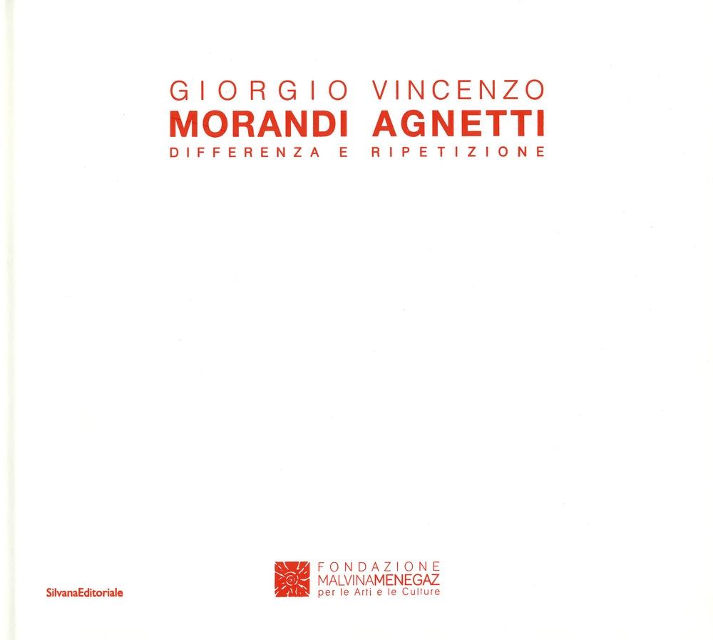 Giorgio Morandi - Vincenzo Agnetti. Differenza e Ripetizione.