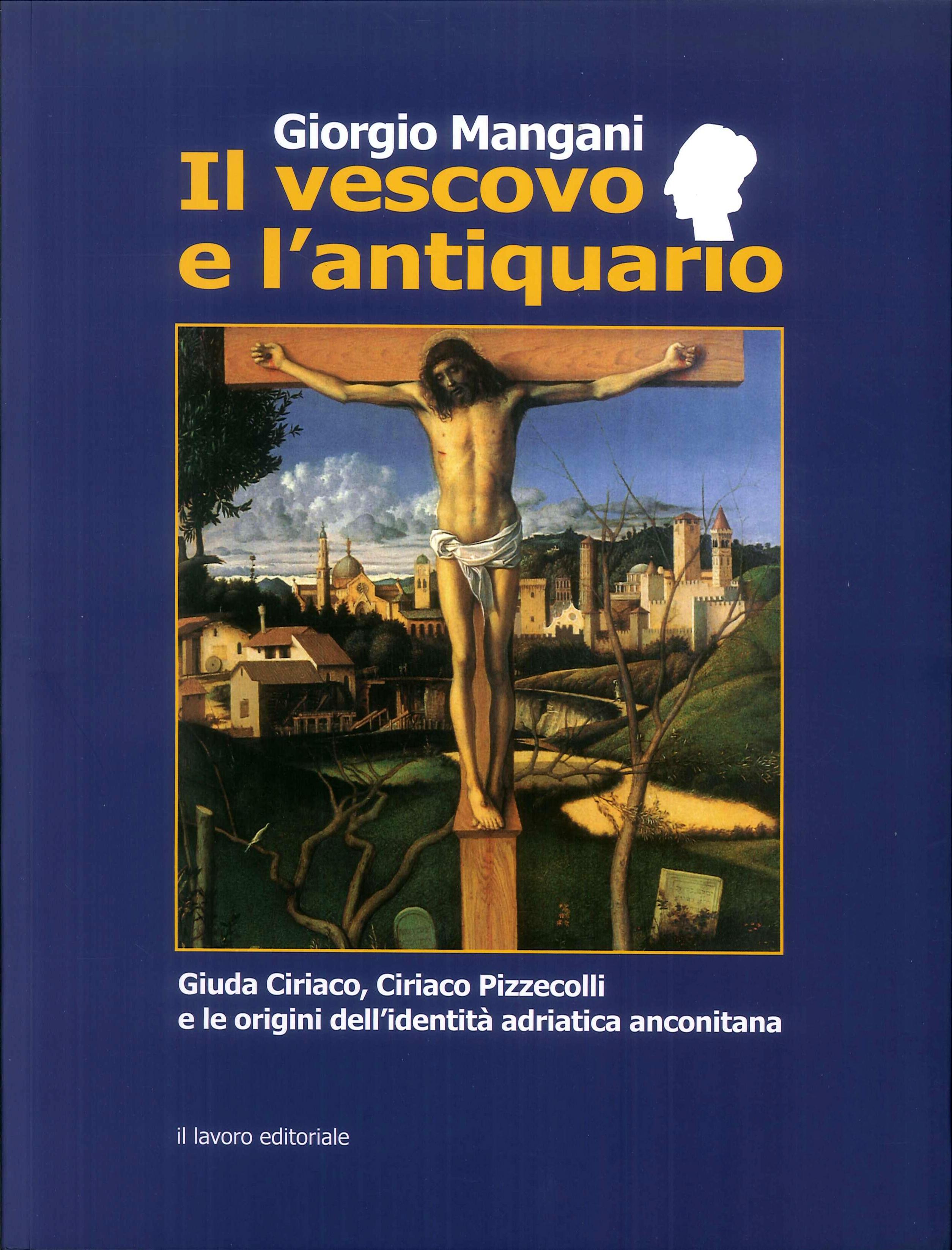 Il vescovo e l'antiquario. Giuda Ciriaco, Ciriaco Pizzecolli e le origini dell'identità adriatica anconitana